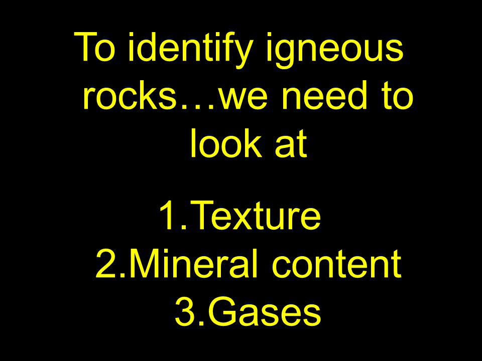 43 Now that we know a little about the source material for igneous rocks…lets take a look at some characteristics…