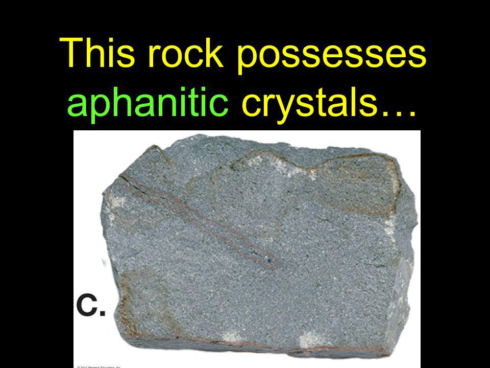 48 A fast cooling magma produces small crystals Or an aphanitic texture
