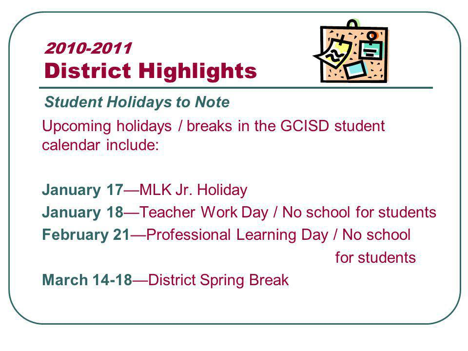 2010-2011 District Highlights Upcoming holidays / breaks in the GCISD student calendar include: January 17MLK Jr.