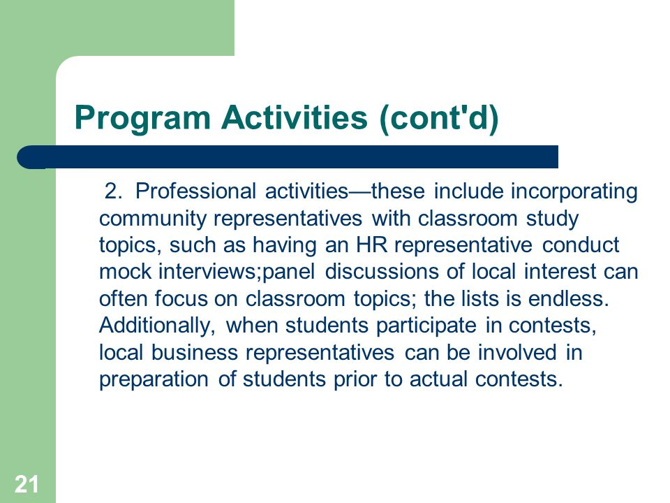 21 Program Activities (cont'd) 2. Professional activitiesthese include incorporating community representatives with classroom study topics, such as ha