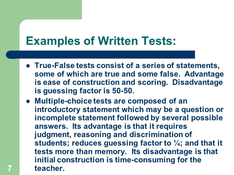 7 Examples of Written Tests: True-False tests consist of a series of statements, some of which are true and some false.