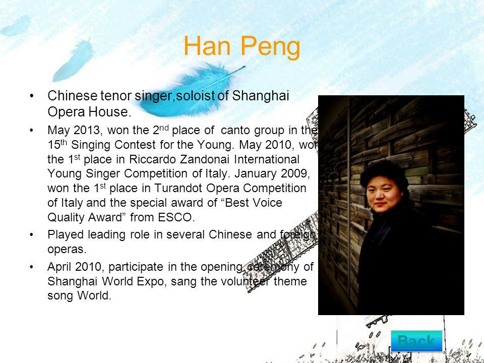 Han Peng Chinese tenor singer,soloist of Shanghai Opera House. May 2013, won the 2 nd place of canto group in the 15 th Singing Contest for the Young.