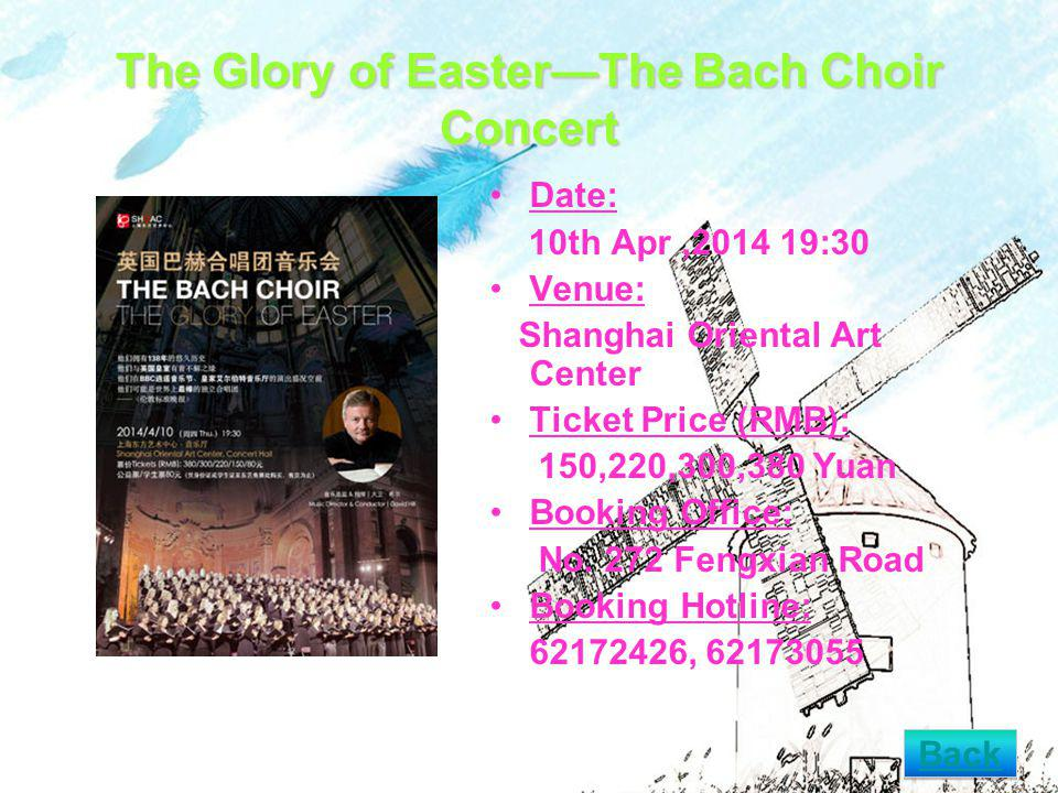 The Glory of EasterThe Bach Choir Concert Date: 10th Apr, :30 Venue: Shanghai Oriental Art Center Ticket Price (RMB): 150,220,300,380 Yuan Booking Office: No.
