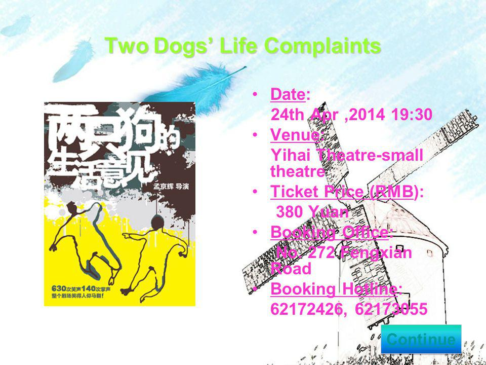 Two Dogs Life Complaints Date: 24th Apr, :30 Venue: Yihai Theatre-small theatre Ticket Price (RMB): 380 Yuan Booking Office: No.