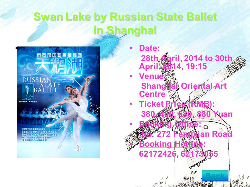 Swan Lake by Russian State Ballet in Shanghai Date: 28th April, 2014 to 30th April, 2014, 19:15 Venue: Shanghai Oriental Art Centre Ticket Price (RMB): 380, 480, 680, 880 Yuan Booking Office: No.