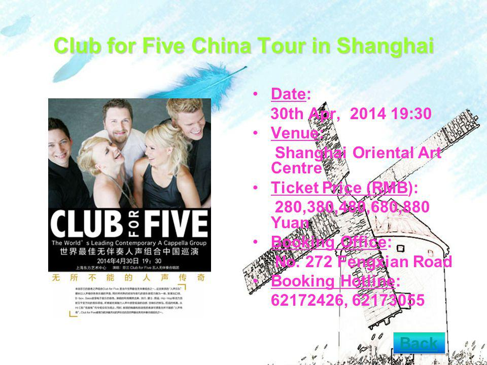 Club for Five China Tour in Shanghai Date: 30th Apr, :30 Venue: Shanghai Oriental Art Centre Ticket Price (RMB): 280,380,480,680,880 Yuan Booking Office: No.