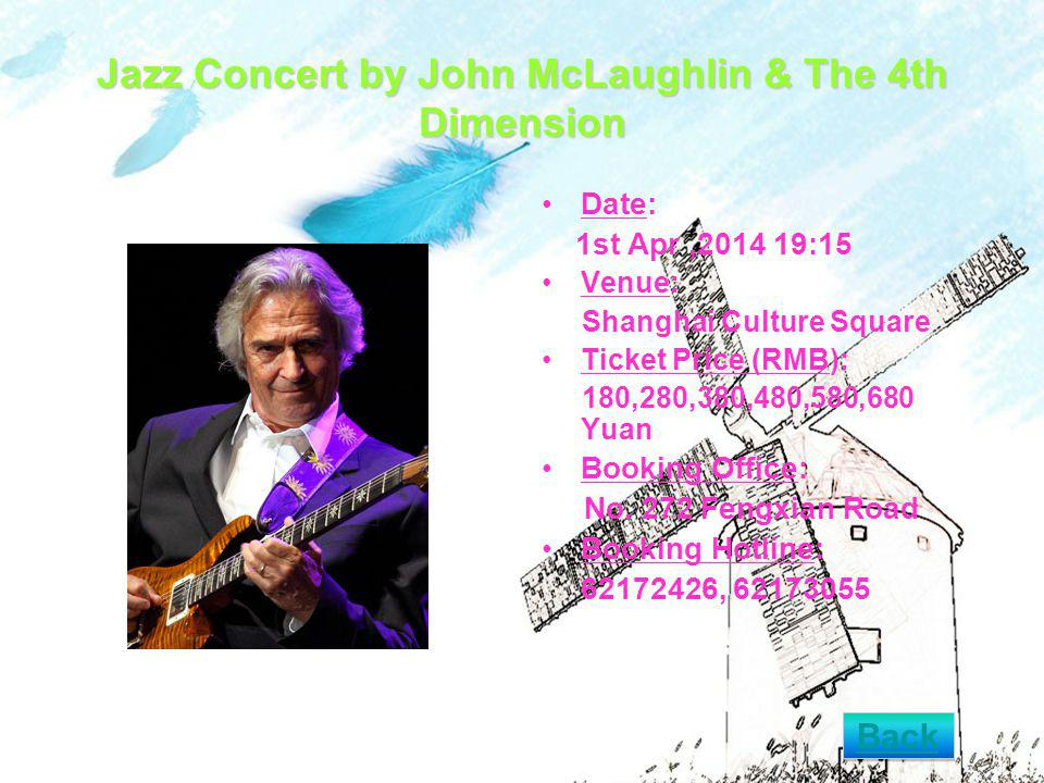 Jazz Concert by John McLaughlin & The 4th Dimension Date: 1st Apr, :15 Venue: Shanghai Culture Square Ticket Price (RMB): 180,280,380,480,580,680 Yuan Booking Office: No.