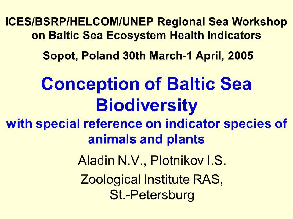 Conception of Baltic Sea Biodiversity with special reference on indicator species of animals and plants Aladin N.V., Plotnikov I.S. Zoological Institu