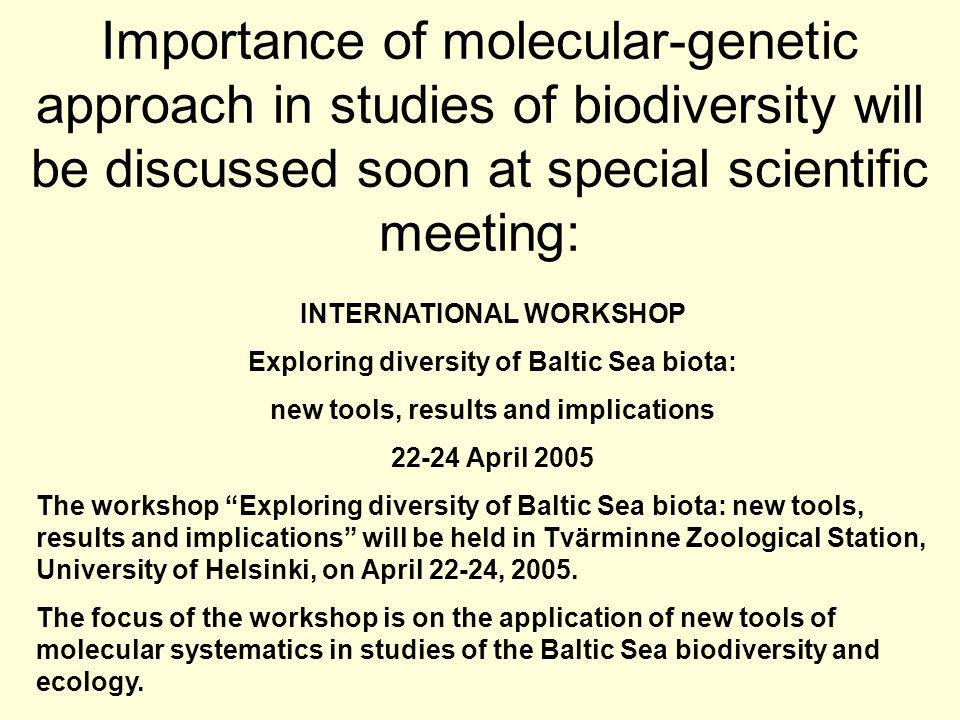 INTERNATIONAL WORKSHOP Exploring diversity of Baltic Sea biota: new tools, results and implications 22-24 April 2005 The workshop Exploring diversity