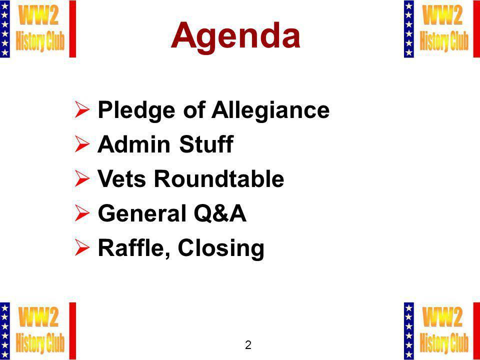 2 Agenda Pledge of Allegiance Admin Stuff Vets Roundtable General Q&A Raffle, Closing