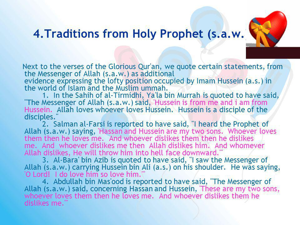 4.Traditions from Holy Prophet (s.a.w.) Next to the verses of the Glorious Qur'an, we quote certain statements, from the Messenger of Allah (s.a.w.) a