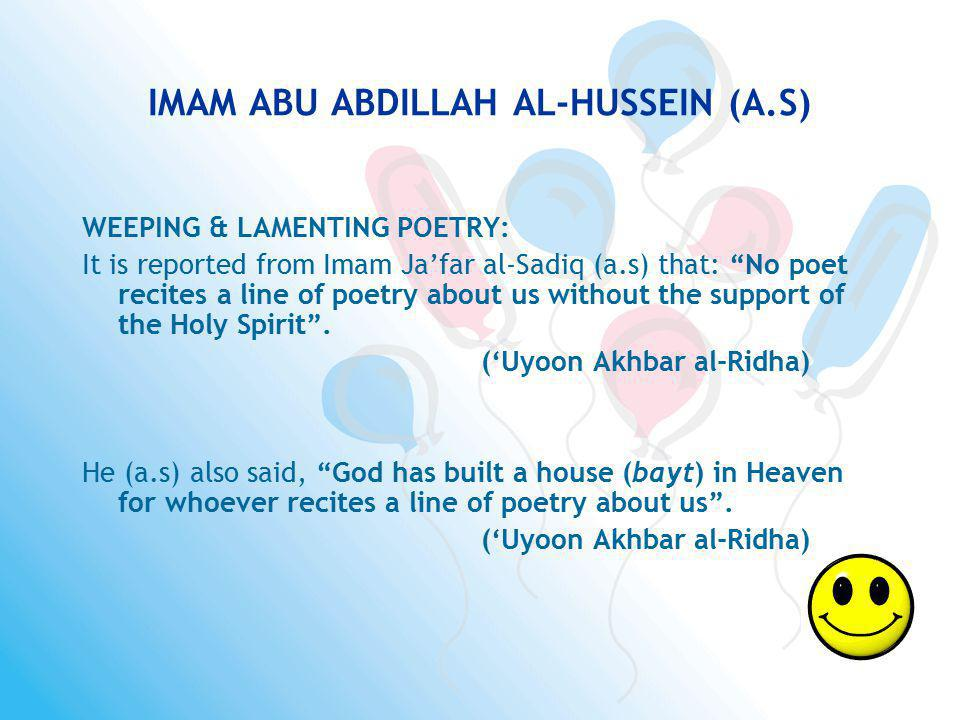 IMAM ABU ABDILLAH AL-HUSSEIN (A.S) WEEPING & LAMENTING POETRY: It is reported from Imam Jafar al-Sadiq (a.s) that: No poet recites a line of poetry ab