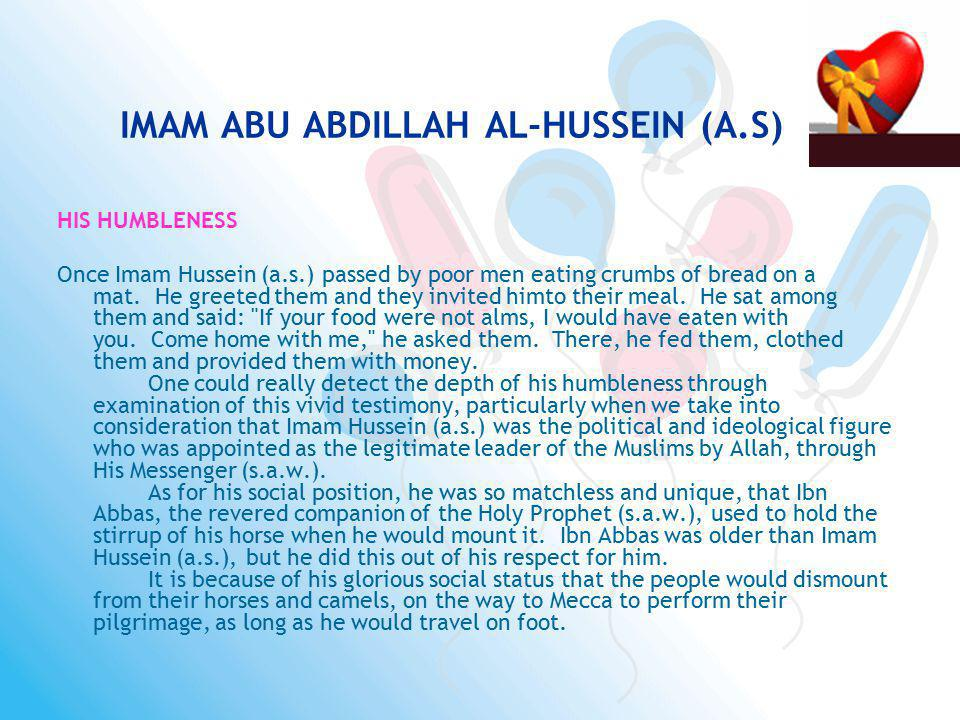 IMAM ABU ABDILLAH AL-HUSSEIN (A.S) HIS HUMBLENESS Once Imam Hussein (a.s.) passed by poor men eating crumbs of bread on a mat. He greeted them and the