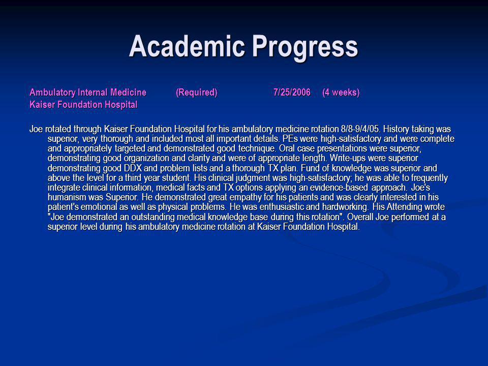 Academic Progress Ambulatory Internal Medicine(Required)7/25/2006(4 weeks) Kaiser Foundation Hospital Joe rotated through Kaiser Foundation Hospital f