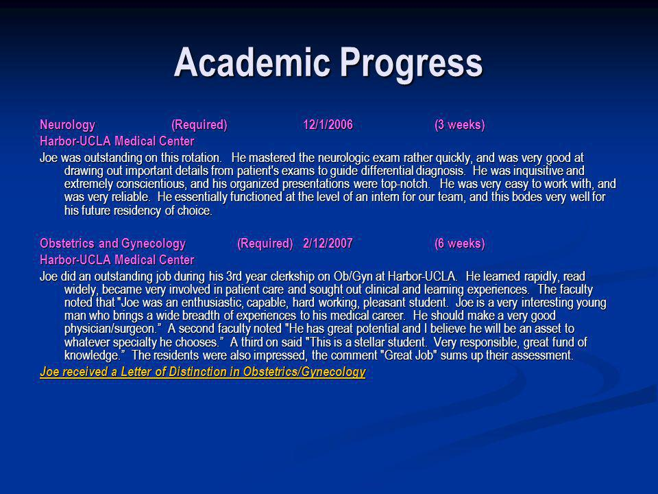 Academic Progress Neurology (Required)12/1/2006(3 weeks) Harbor-UCLA Medical Center Joe was outstanding on this rotation. He mastered the neurologic e