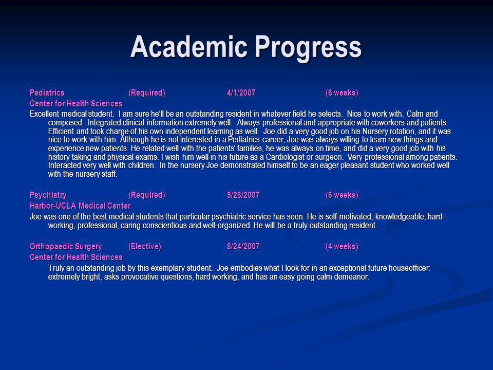 Academic Progress Pediatrics (Required) 4/1/2007(6 weeks) Center for Health Sciences Excellent medical student. I am sure he'll be an outstanding resi