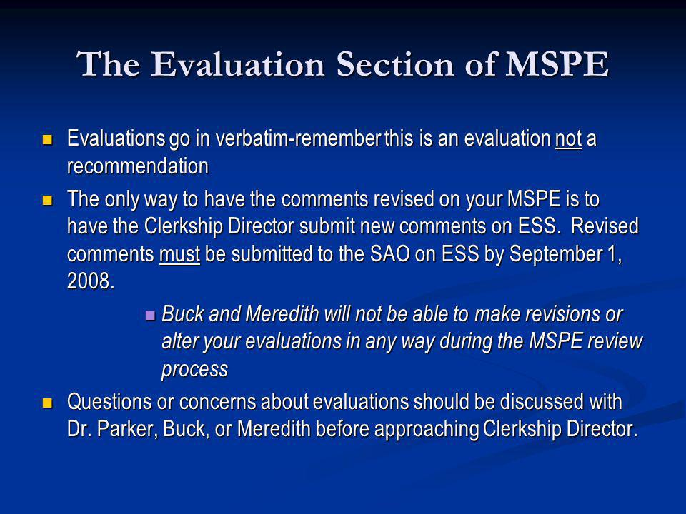 The Evaluation Section of MSPE Evaluations go in verbatim-remember this is an evaluation not a recommendation Evaluations go in verbatim-remember this
