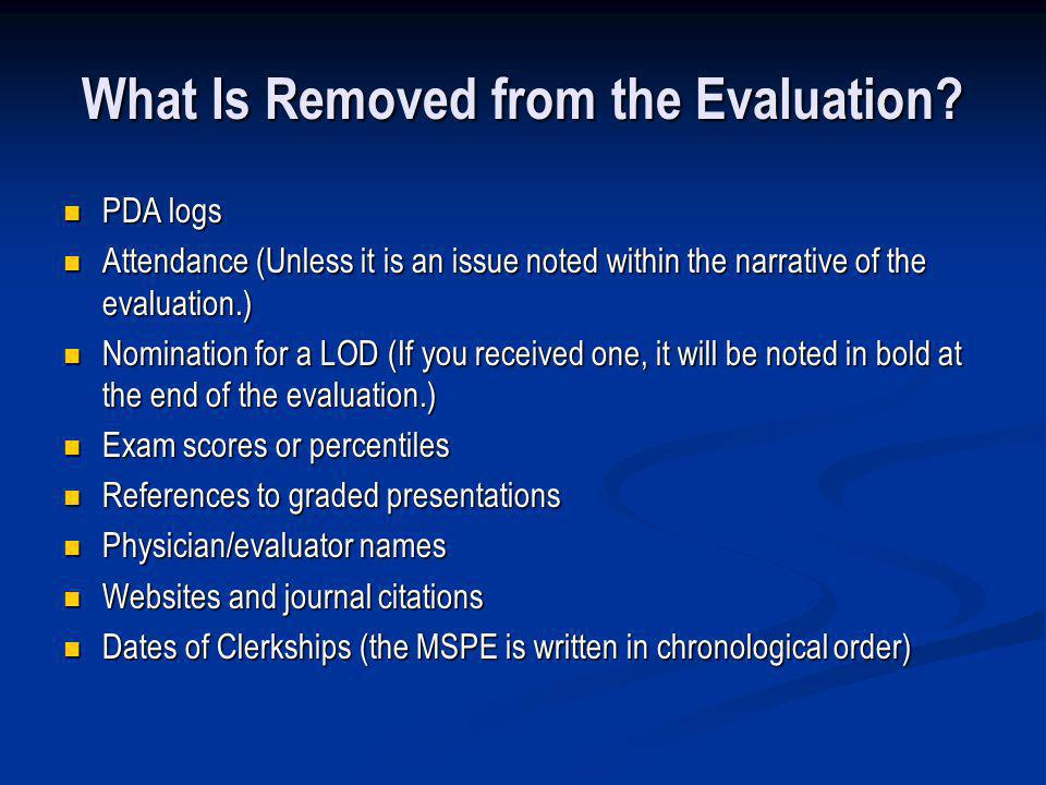 What Is Removed from the Evaluation? PDA logs PDA logs Attendance (Unless it is an issue noted within the narrative of the evaluation.) Attendance (Un