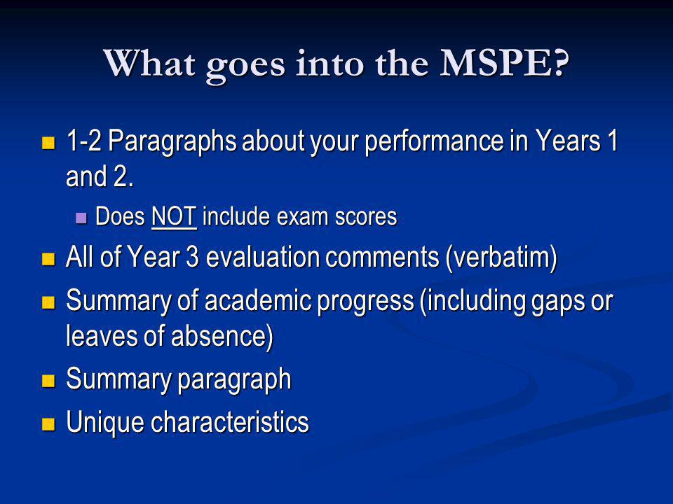 What goes into the MSPE? 1-2 Paragraphs about your performance in Years 1 and 2. 1-2 Paragraphs about your performance in Years 1 and 2. Does NOT incl