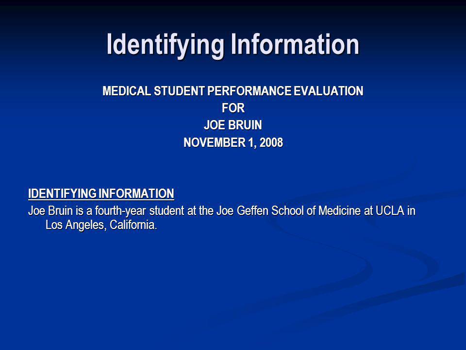 Identifying Information MEDICAL STUDENT PERFORMANCE EVALUATION FOR JOE BRUIN NOVEMBER 1, 2008 IDENTIFYING INFORMATION Joe Bruin is a fourth-year stude