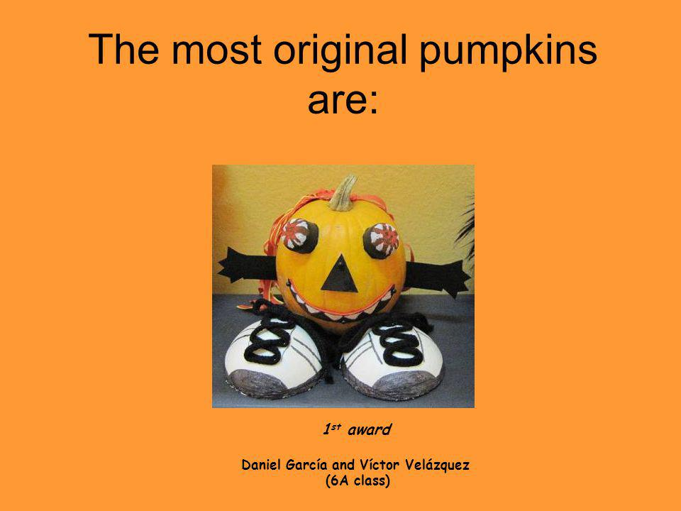 The most original pumpkins are: 1 st award Daniel García and Víctor Velázquez (6A class)