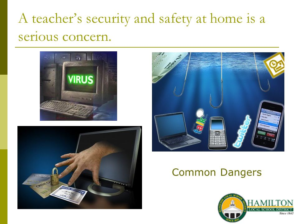 A teachers security and safety at home is a serious concern. Common Dangers