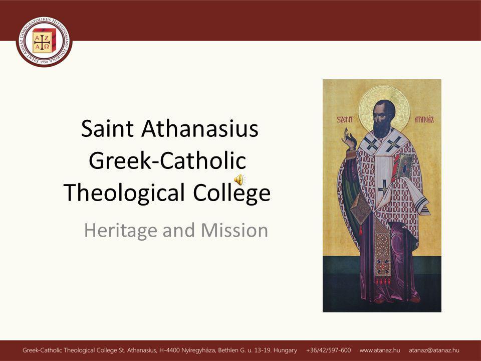 Saint Athanasius Greek-Catholic Theological College Heritage and Mission