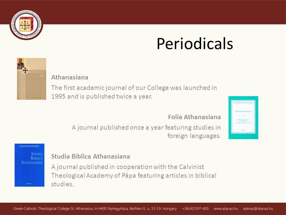 Periodicals Athanasiana The first academic journal of our College was launched in 1995 and is published twice a year.