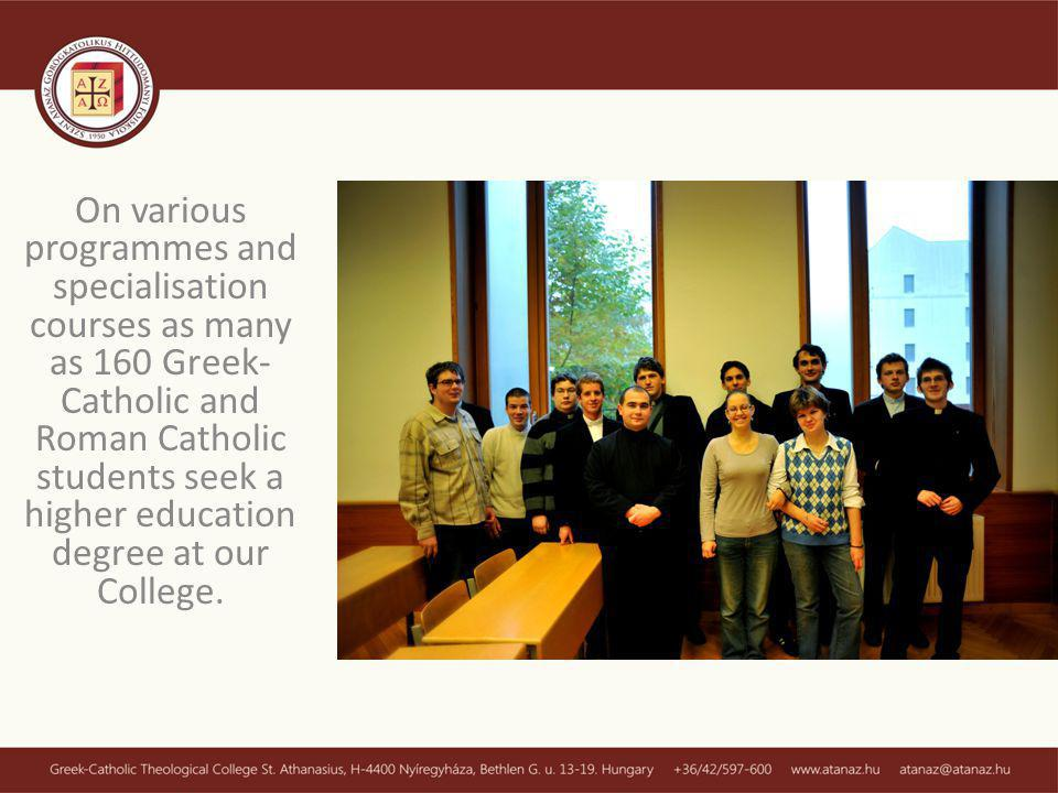 On various programmes and specialisation courses as many as 160 Greek- Catholic and Roman Catholic students seek a higher education degree at our College.