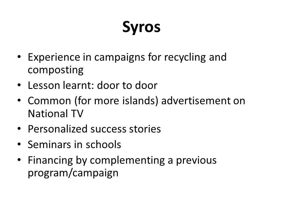 Syros Experience in campaigns for recycling and composting Lesson learnt: door to door Common (for more islands) advertisement on National TV Personal