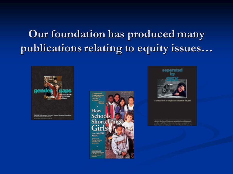 Our foundation has produced many publications relating to equity issues…