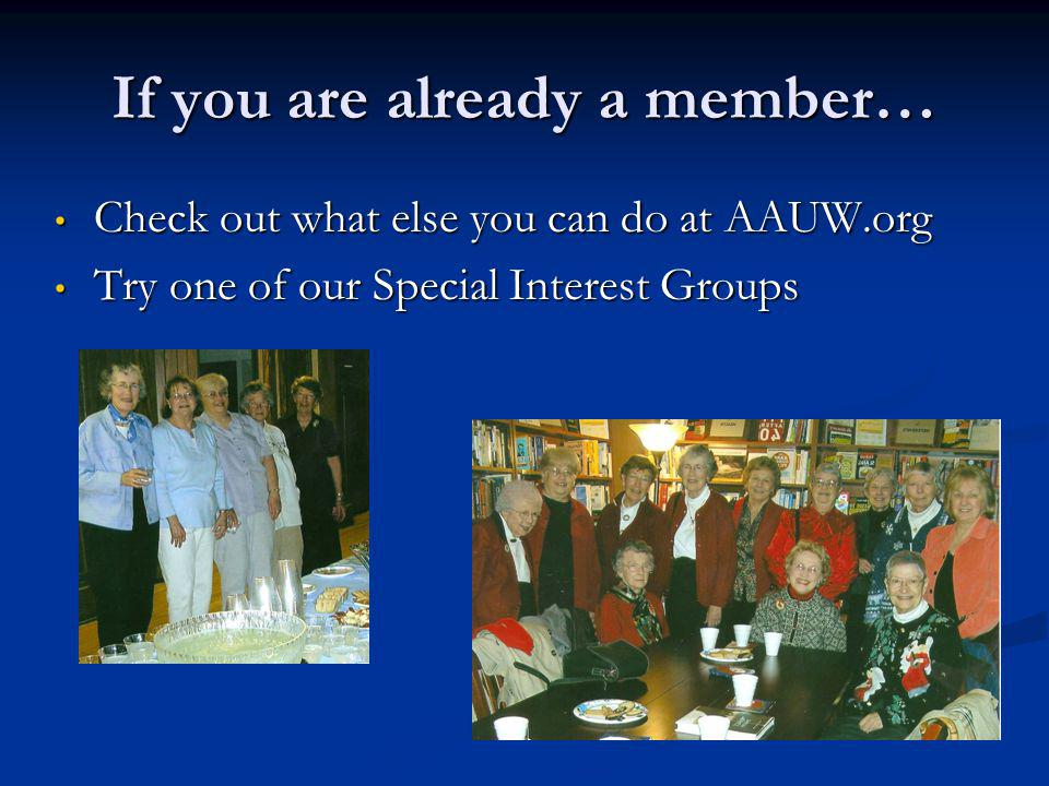 If you are already a member… Check out what else you can do at AAUW.org Check out what else you can do at AAUW.org Try one of our Special Interest Groups Try one of our Special Interest Groups