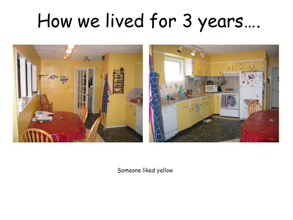 How we lived for 3 years…. Someone liked yellow