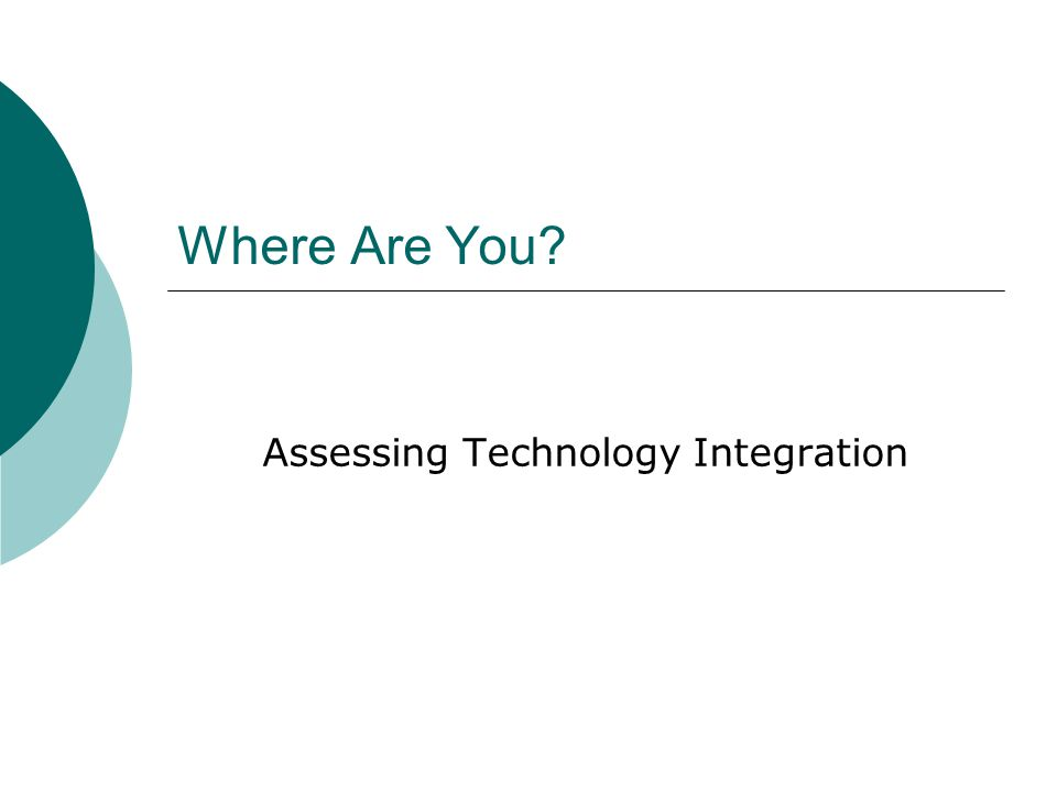 Where Are You? Assessing Technology Integration