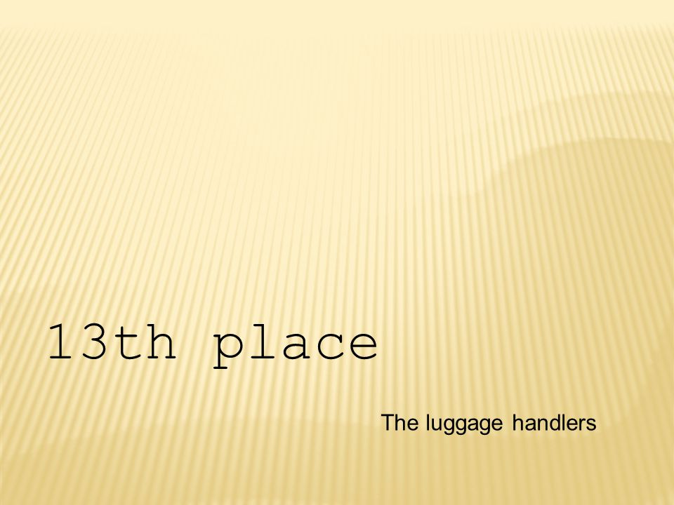The luggage handlers 13th place
