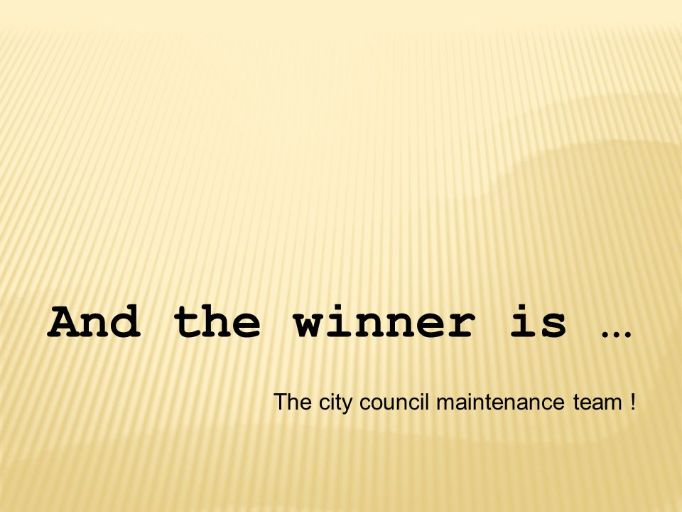 And the winner is … The city council maintenance team !
