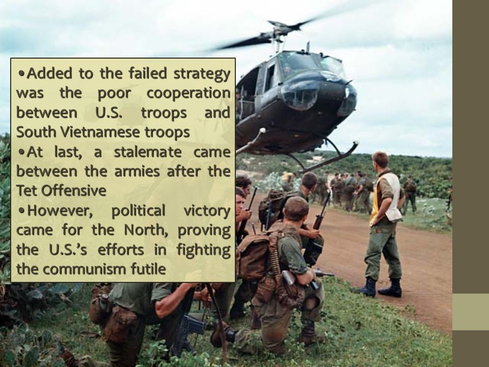 Added to the failed strategy was the poor cooperation between U.S.