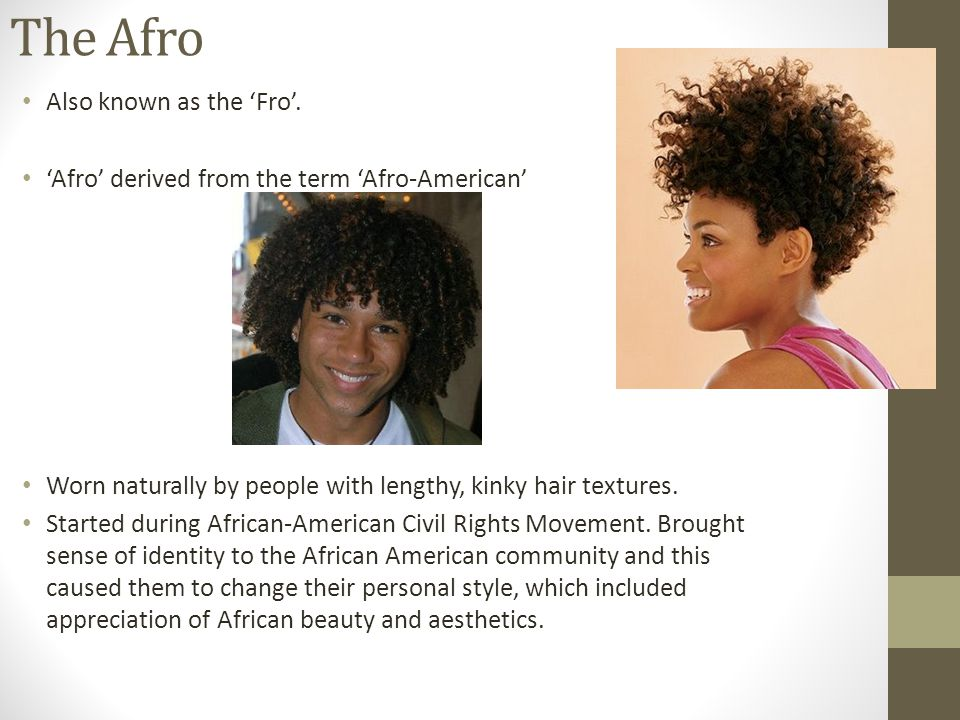 The Afro Also known as the Fro.