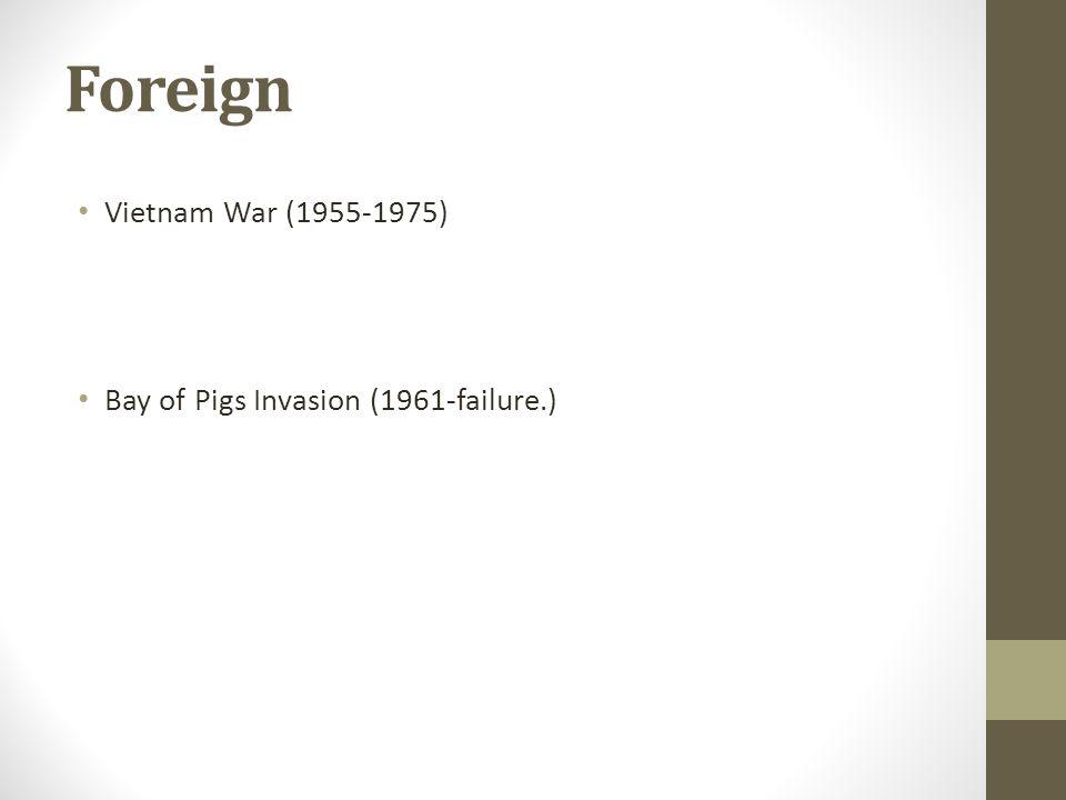 Foreign Vietnam War (1955-1975) Bay of Pigs Invasion (1961-failure.)