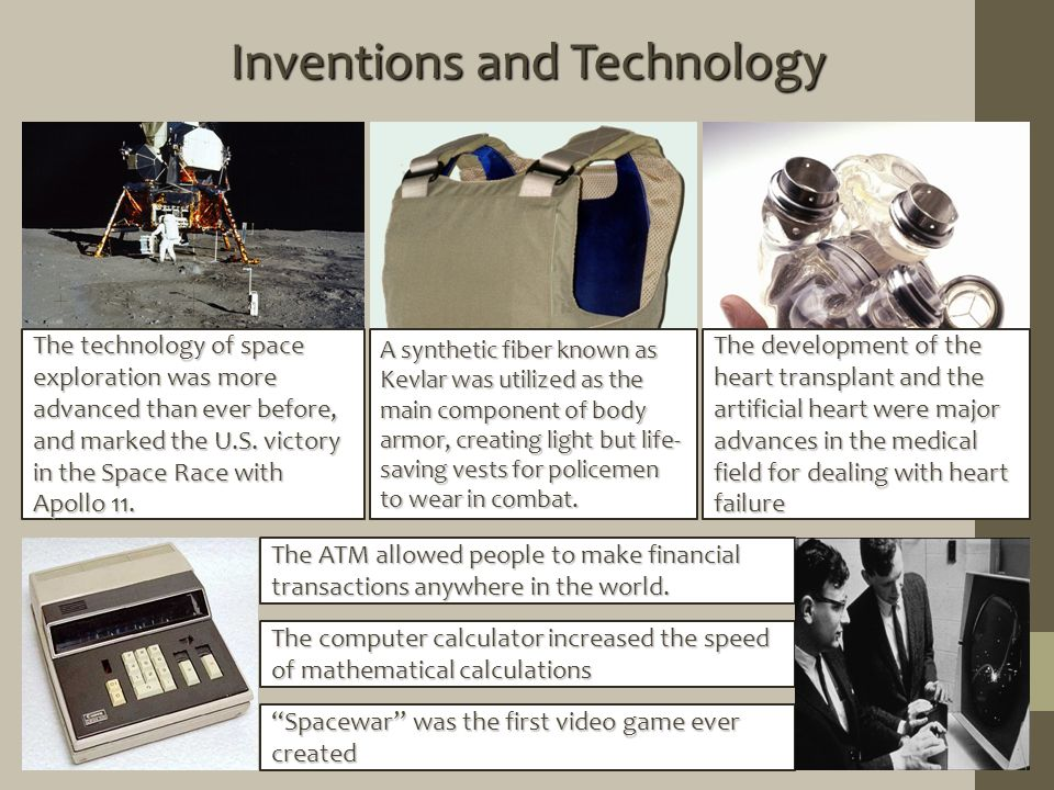 Inventions and Technology The technology of space exploration was more advanced than ever before, and marked the U.S.