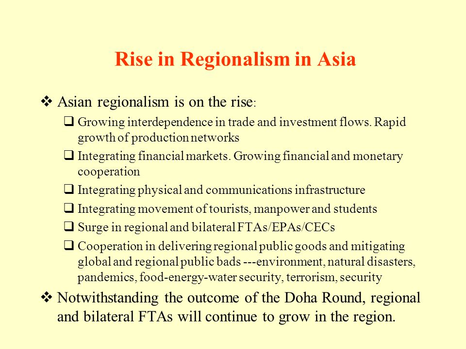 Rise in Regionalism in Asia Asian regionalism is on the rise : Growing interdependence in trade and investment flows.