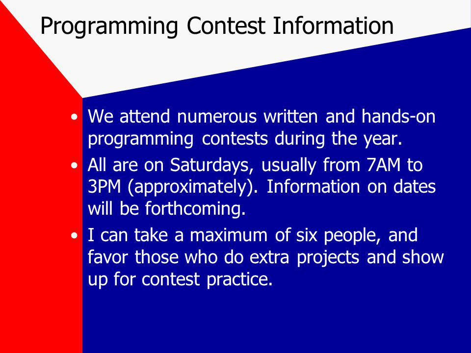 Programming Contest Information We attend numerous written and hands-on programming contests during the year.