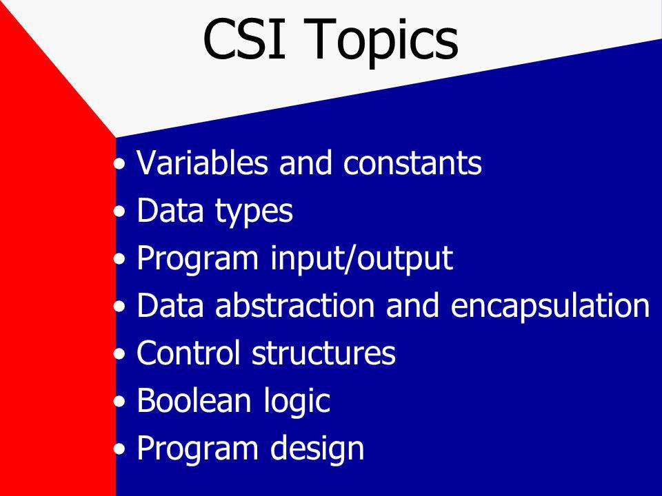 CSI Topics One-dimensional arrays Algorithms –Searching –Sorting –Traversal –Insertion –Deletion