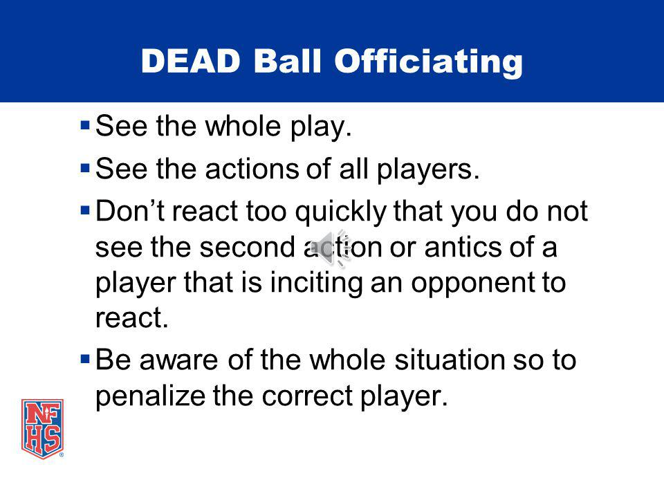 DEAD Ball Officiating See the whole play. See the actions of all players.