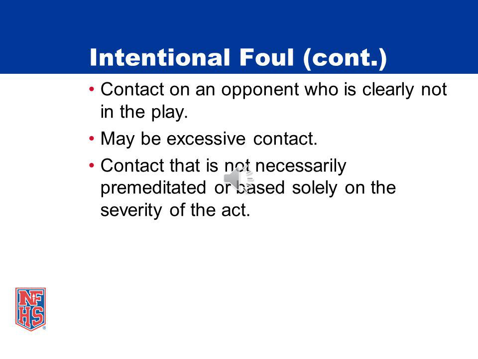 Intentional Foul (cont.) Contact on an opponent who is clearly not in the play.