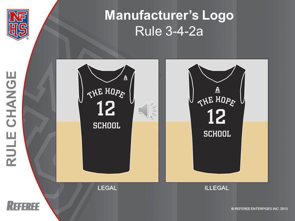 © REFEREE ENTERPISES INC. 2013 RULE CHANGE Manufacturers Logo Rule 3-4-2a LEGALILLEGAL