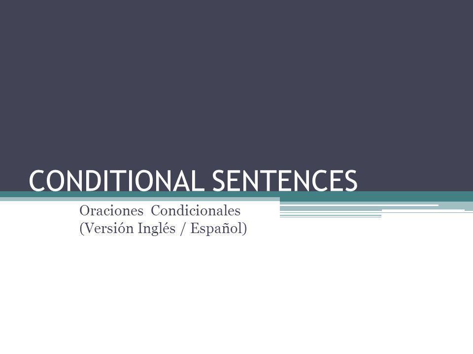 CONDITIONAL SENTENCES Oraciones Condicionales (Versión Inglés / Español)
