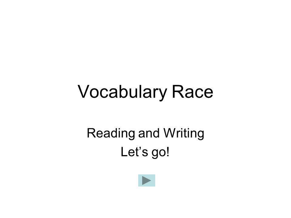 Vocabulary Race Reading and Writing Lets go!