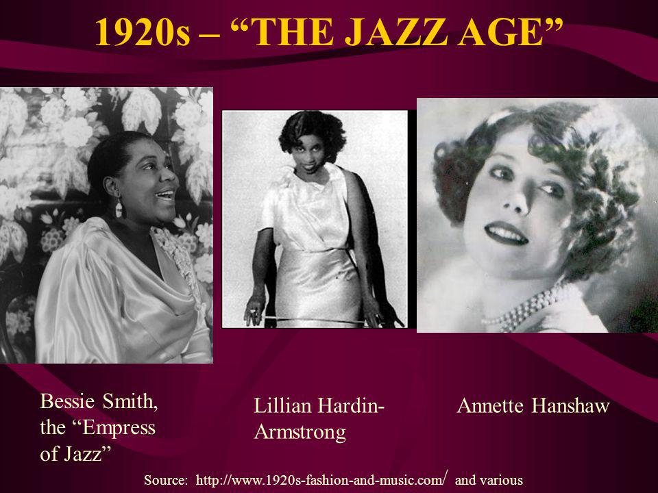 1920s – THE JAZZ AGE Bessie Smith, the Empress of Jazz Source: http://www.1920s-fashion-and-music.com / and various Annette HanshawLillian Hardin- Armstrong