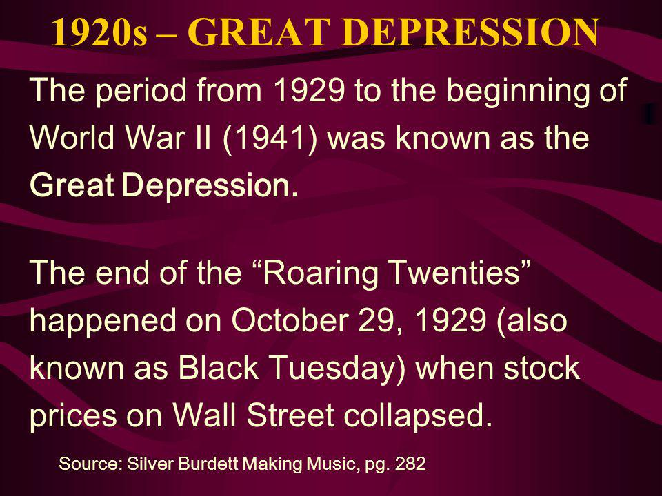 1920s – GREAT DEPRESSION The period from 1929 to the beginning of World War II (1941) was known as the Great Depression.